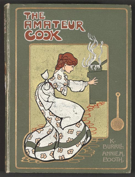 "Katharine Burrill, Annie M Booth. ""The Amateur Cook."" c 1906."
