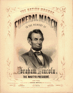 Funeral march: to the memory of Abraham Lincoln, the martyr president