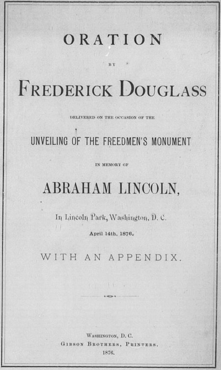 Oration by Frederick Douglass Delivered on the Occasion of the Unveiling of the Freedmen's Monument in Memory of Abraham Lincoln